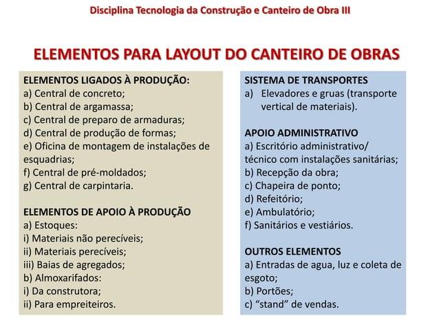 ELEMENTOS PARA LAYOUT DO CANTEIRO DE OBRAS ELEMENTOS LIGADOS À PRODUÇÃO: a) Central de concreto; b) Central de argamassa; ...