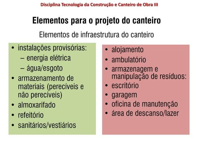 Elementos para o projeto do canteiro Elementos de infraestrutura do canteiro • instalações provisórias: – energia elétrica...