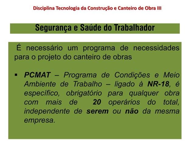 Segurança e Saúde do Trabalhador É necessário um programa de necessidades para o projeto do canteiro de obras  PCMAT – Pr...