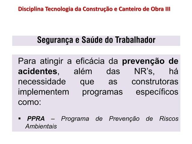 Segurança e Saúde do Trabalhador Para atingir a eficácia da prevenção de acidentes, além das NR's, há necessidade que as c...