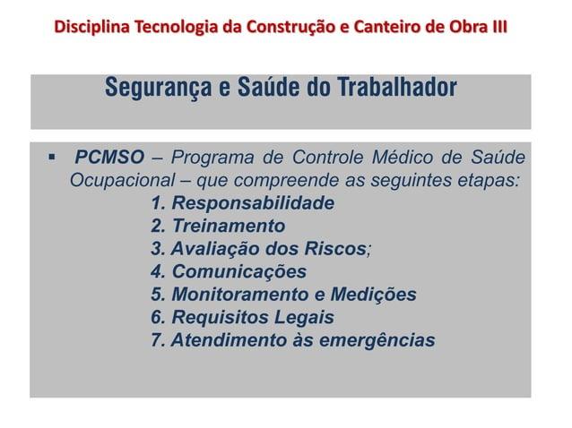 Segurança e Saúde do Trabalhador  PCMSO – Programa de Controle Médico de Saúde Ocupacional – que compreende as seguintes ...