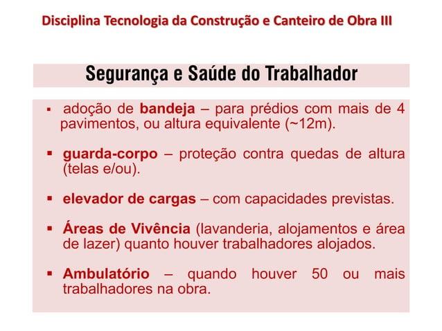 Segurança e Saúde do Trabalhador  adoção de bandeja – para prédios com mais de 4 pavimentos, ou altura equivalente (~12m)...