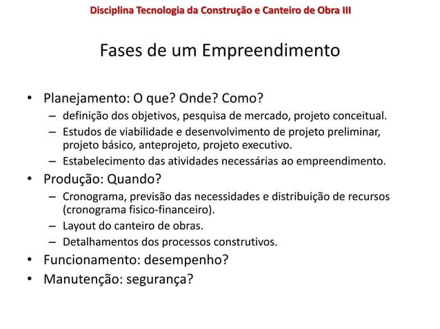 Fases de um Empreendimento • Planejamento: O que? Onde? Como? – definição dos objetivos, pesquisa de mercado, projeto conc...