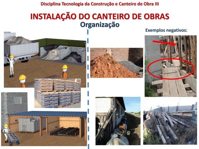 INSTALAÇÃO DO CANTEIRO DE OBRAS Organização Exemplos negativos: Disciplina Tecnologia da Construção e Canteiro de Obra III
