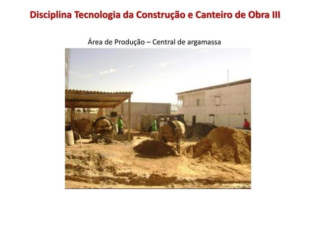 Área de Produção – Central de argamassa Disciplina Tecnologia da Construção e Canteiro de Obra III