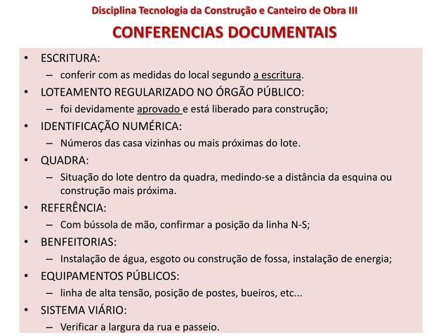 CONFERENCIAS DOCUMENTAIS • ESCRITURA: – conferir com as medidas do local segundo a escritura. • LOTEAMENTO REGULARIZADO NO...