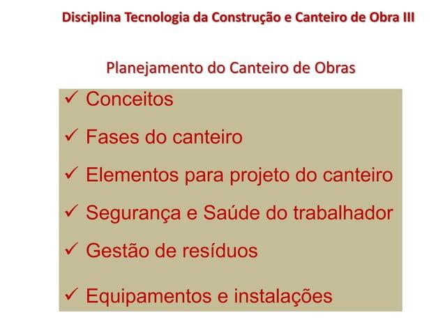 Planejamento do Canteiro de Obras Disciplina Tecnologia da Construção e Canteiro de Obra III  Conceitos  Fases do cantei...