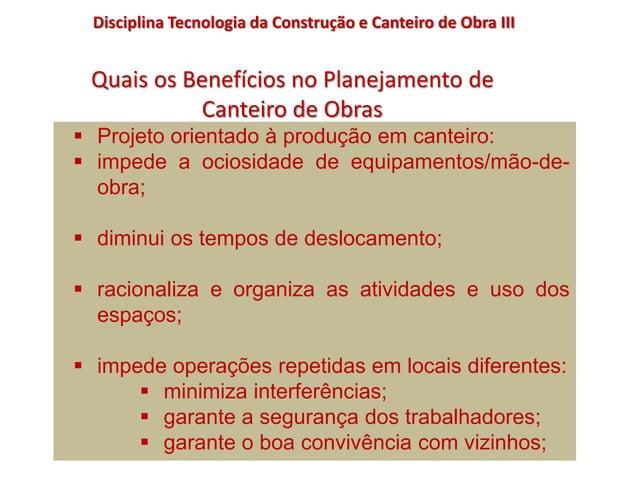  Projeto orientado à produção em canteiro:  impede a ociosidade de equipamentos/mão-de- obra;  diminui os tempos de des...
