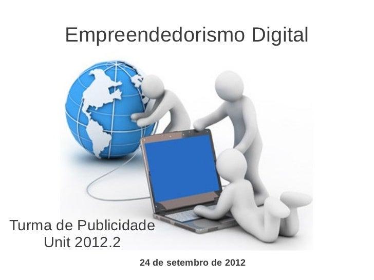 Empreendedorismo DigitalTurma de Publicidade    Unit 2012.2                 24 de setembro de 2012
