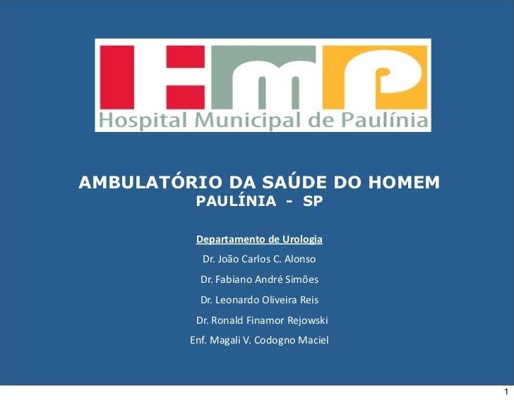 AMBULATÓRIO DA SAÚDE DO HOMEM         PAULÍNIA - SP          DepartamentodeUrologia           Dr.JoãoCarlosC.Alonso ...