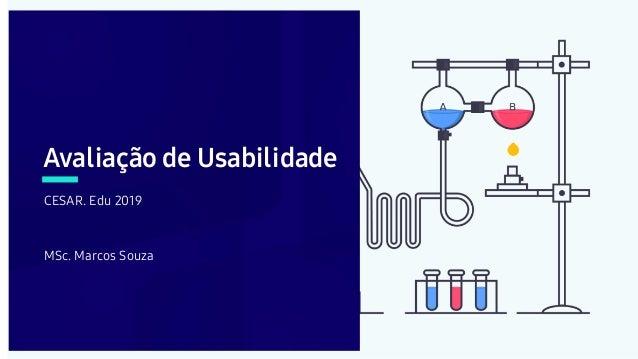 Avaliação de Usabilidade CESAR. Edu 2019 MSc. Marcos Souza