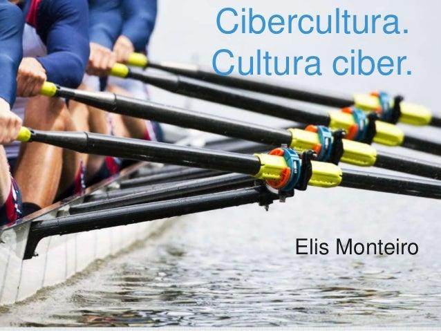 Elis Monteiro Cibercultura. Cultura ciber.