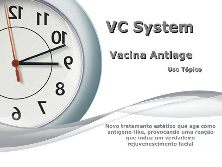 VC System Vacina Antiage                    Uso TópicoNovo tratamento estético que age como antígeno-like, provocando uma ...