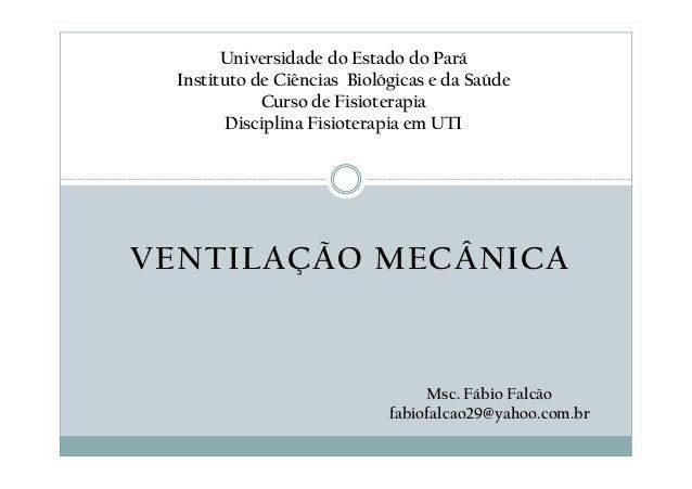 VENTILAÇÃO MECÂNICA Universidade do Estado do Pará Instituto de Ciências Biológicas e da Saúde Curso de Fisioterapia Disci...