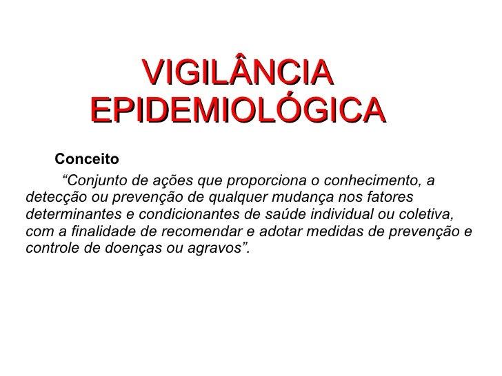 """VIGILÂNCIA EPIDEMIOLÓGICA <ul><ul><li>Conceito </li></ul></ul><ul><li>"""" Conjunto de ações que proporciona o conhecimento, ..."""