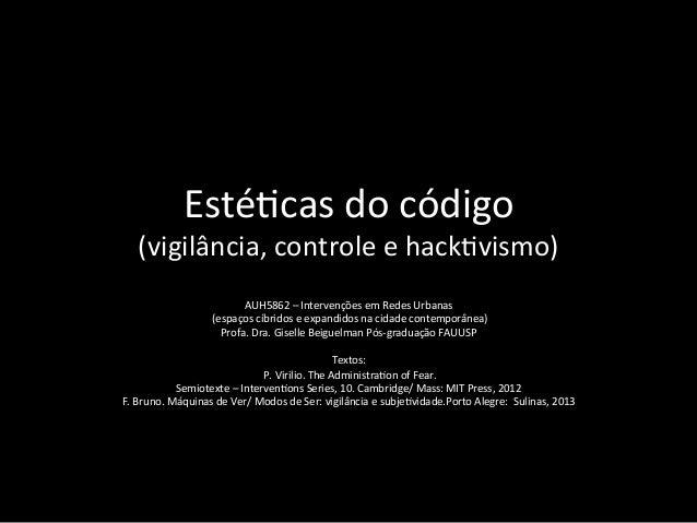 Esté%cas  do  código   (vigilância,  controle  e  hack%vismo)   AUH5862  –  Intervenções  em  Redes...