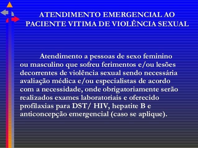 ATENDIMENTO EMERGENCIAL AO PACIENTE VITIMA DE VIOLÊNCIA SEXUAL  Atendimento a pessoas de sexo feminino ou masculino que so...
