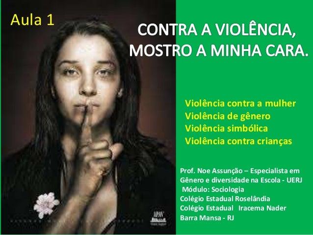 Violência contra a mulher  Violência de gênero  Violência simbólica  Violência contra crianças  Prof. Noe Assunção – Espec...