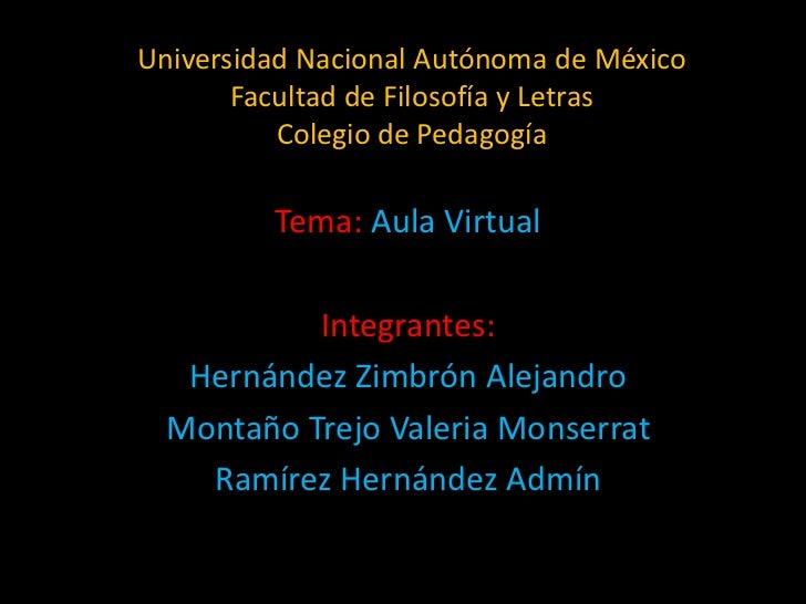 Universidad Nacional Autónoma de México       Facultad de Filosofía y Letras          Colegio de Pedagogía         Tema: A...