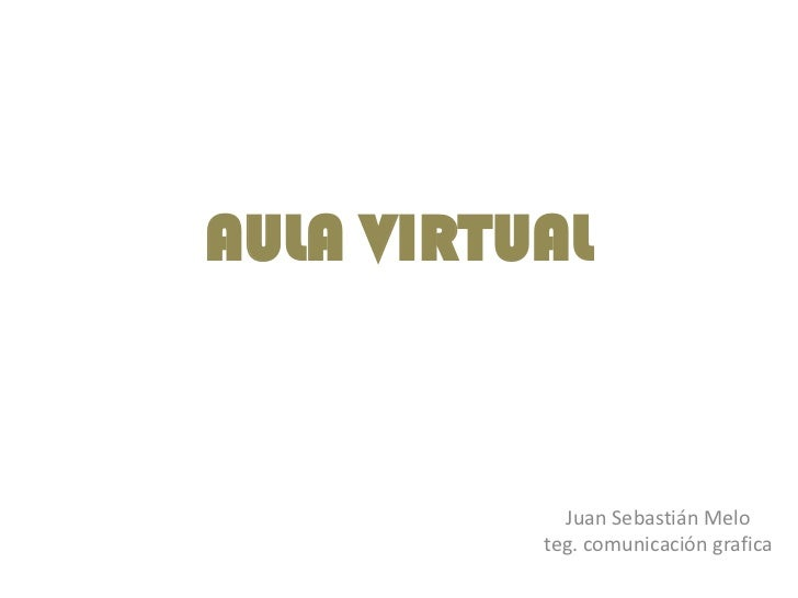 AULA VIRTUAL            Juan Sebastián Melo          teg. comunicación grafica