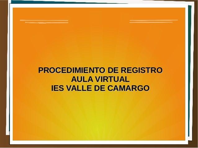 PROCEDIMIENTO DE REGISTRO       AULA VIRTUAL  IES VALLE DE CAMARGO