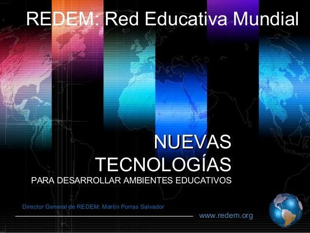 REDEM: Red Educativa Mundial                            NUEVAS                        TECNOLOGÍAS  PARA DESARROLLAR AMBIEN...
