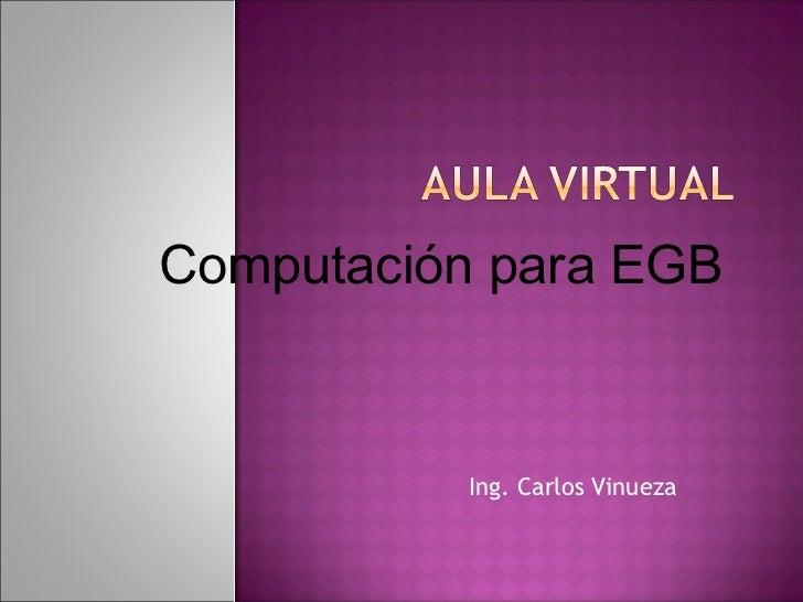 Computación para EGB          Ing. Carlos Vinueza