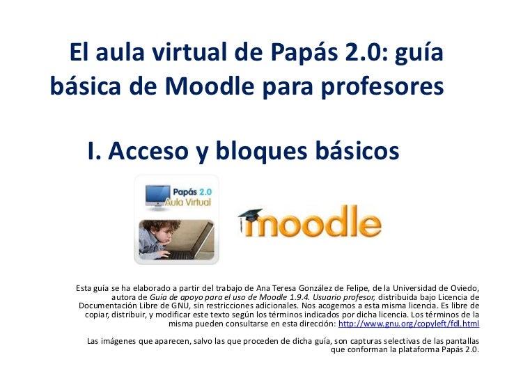 El aula virtual de Papás 2.0: guía básica de Moodle para profesores <br />I. Acceso y bloques básicos<br />Esta guía se...