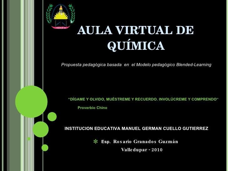 """AULA VIRTUAL DE QUÍMICA """" DÍGAME Y OLVIDO, MUÉSTREME Y RECUERDO. INVOLÚCREME Y COMPRENDO """"   Proverbio Chino INSTITUCION E..."""