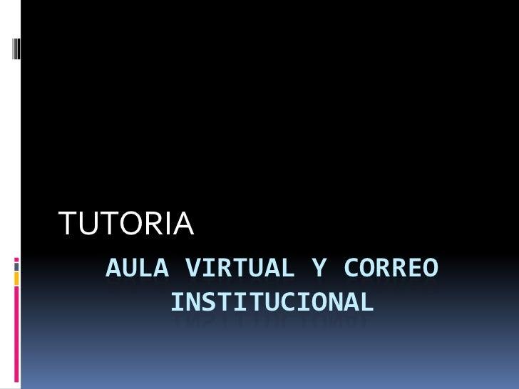 TUTORIA  AULA VIRTUAL Y CORREO      INSTITUCIONAL