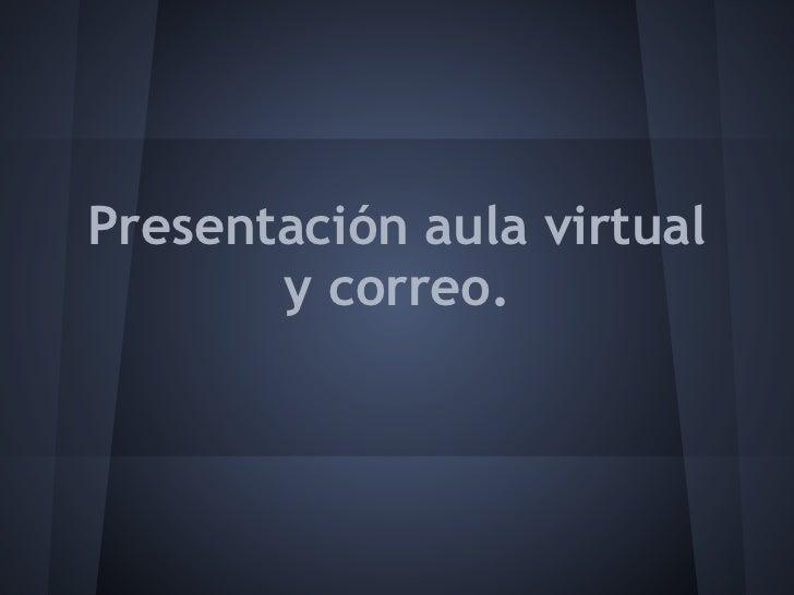 Presentación aula virtual       y correo.