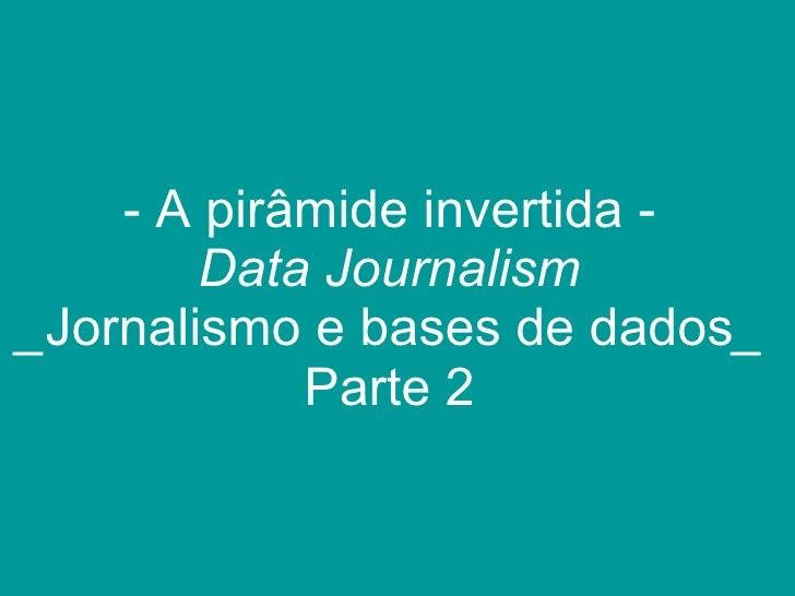 <ul><li>A pirâmide invertida - Data Journalism _ Jornalismo e bases de dados _ Parte 2 </li></ul>