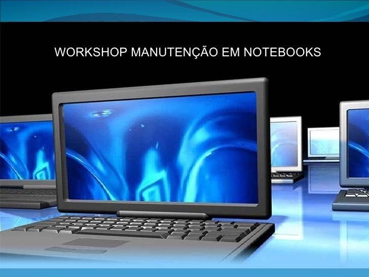 WORKSHOP MANUTENÇÃO EM NOTEBOOKS