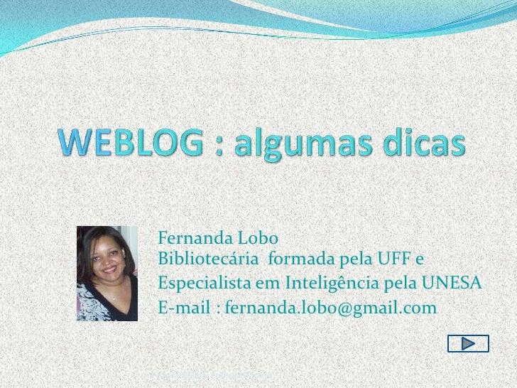 Fernanda Lobo  Bibliotecária formada pela UFF e  Especialista em Inteligência pela UNESA  E-mail : fernanda.lobo@gmail.com...