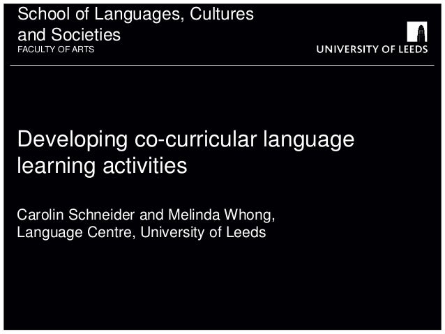 School of Languages, Cultures and Societies FACULTY OF ARTS Developing co-curricular language learning activities Carolin ...