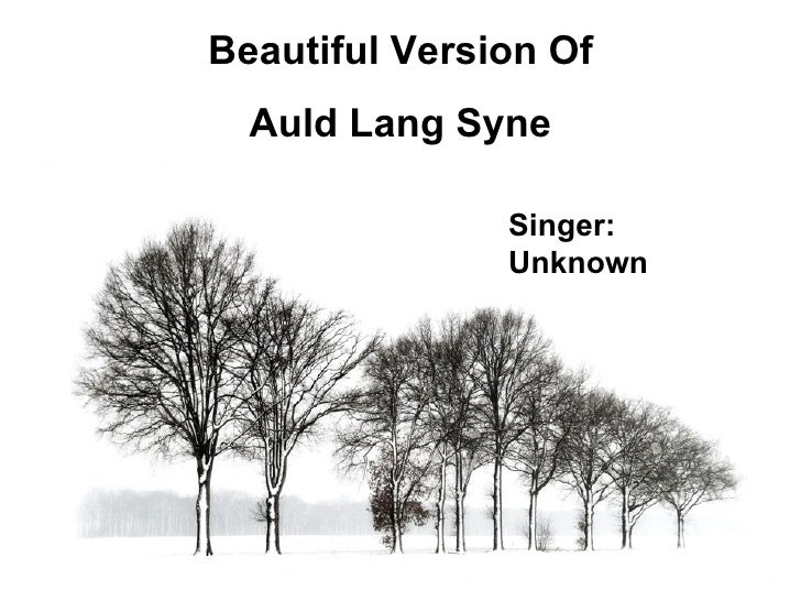 Beautiful Version Of Auld Lang Syne Singer: Unknown