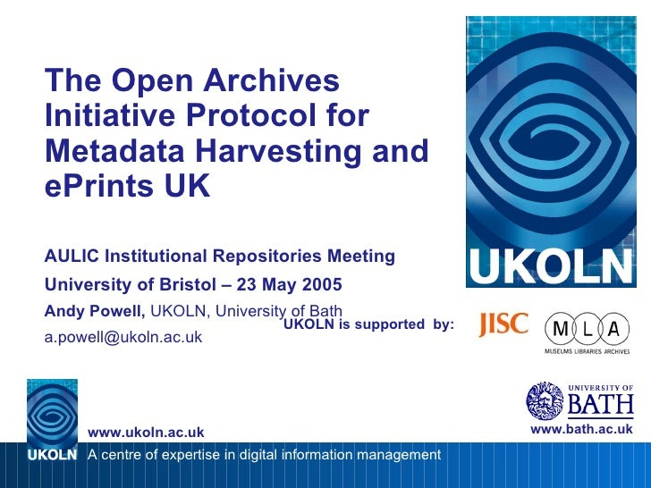 UKOLN is supported  by: The Open Archives Initiative Protocol for Metadata Harvesting and ePrints UK AULIC Institutional R...