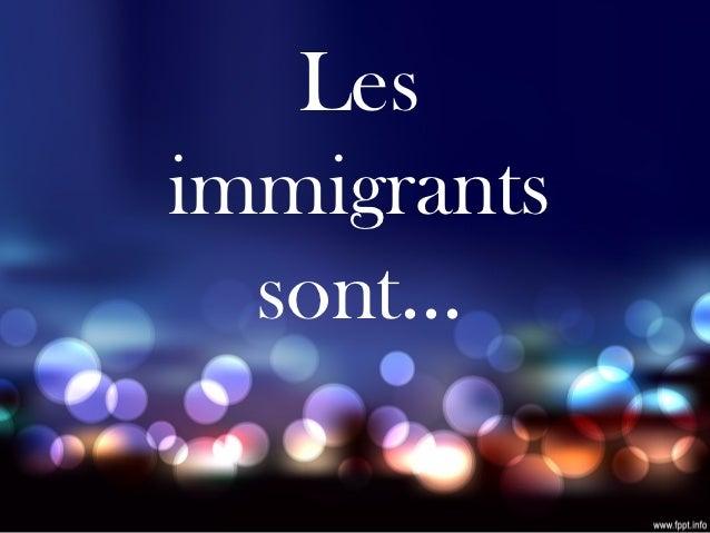 Lesimmigrants  sont...