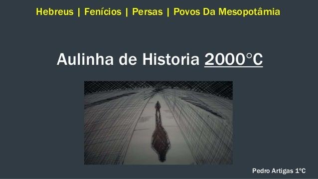 Aulinha de Historia 2000°C Hebreus | Fenícios | Persas | Povos Da Mesopotâmia Pedro Artigas 1ºC