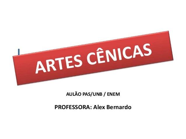 AULÃO PAS/UNB / ENEM  PROFESSORA: Alex Bernardo