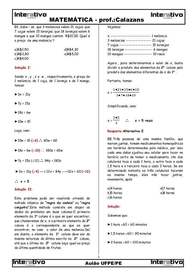 MATEMÁTICA - prof.:CalazansAulão UFPE/PE1CURSOSCURSOSCURSOS CURSOS01.Sabe – se que 3 melancias valem 21 cajus; que7 cajus ...