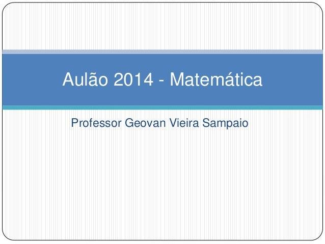 Aulão 2014 - Matemática  Professor Geovan Vieira Sampaio