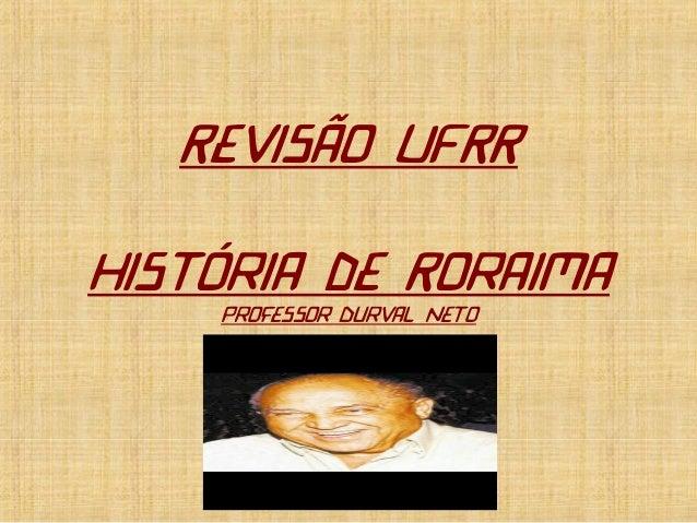 Revisão UFRR História de Roraima Professor Durval Neto