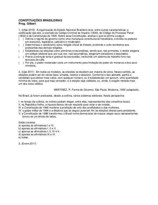 CONSTITUIÇÕES BRASILEIRAS Prog. Gilbert 1. (Ufpe 2013) A organização do Estado Nacional Brasileiro teve, entre outras cara...