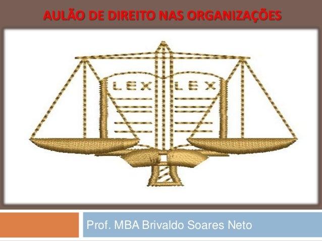 AULÃO DE DIREITO NAS ORGANIZAÇÕESProf. MBA Brivaldo Soares Neto