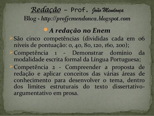 A redação no Enem  São cinco competências (divididas cada em 06  níveis de pontuação: 0, 40, 80, 120, 160, 200);  Compe...