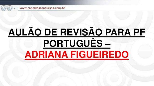 AULÃO DE REVISÃO PARA PF PORTUGUÊS – ADRIANA FIGUEIREDO