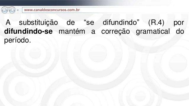 """A substituição de """"se difundindo"""" (R.4) por difundindo-se mantém a correção gramatical do período."""