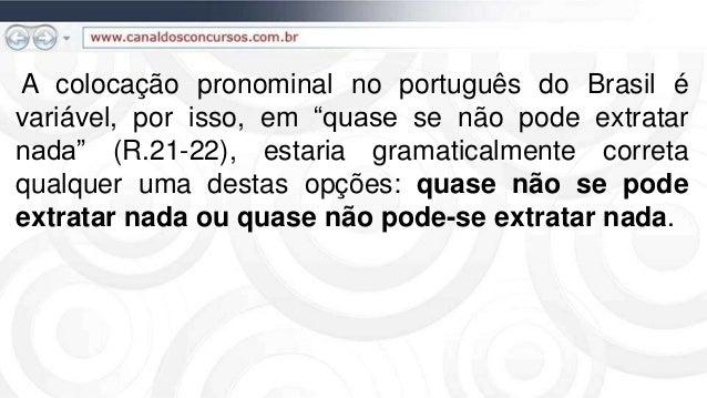 """A colocação pronominal no português do Brasil é variável, por isso, em """"quase se não pode extratar nada"""" (R.21-22), estari..."""