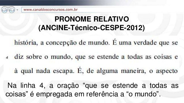 """PRONOME RELATIVO (ANCINE-Técnico-CESPE-2012) Na linha 4, a oração """"que se estende a todas as coisas"""" é empregada em referê..."""